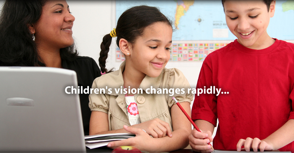 Children's vision changes rapidly...