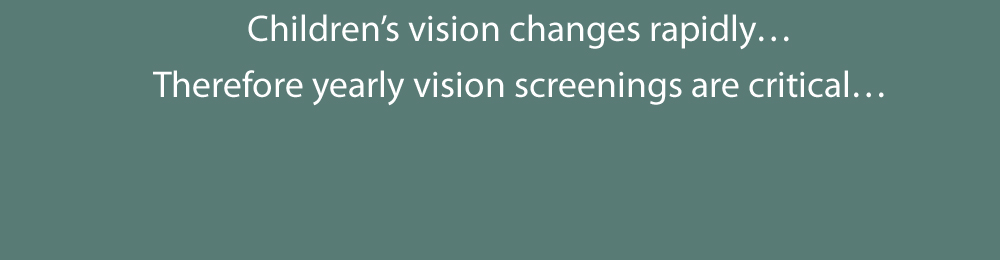 Therefore yearly vision screenings are critical...
